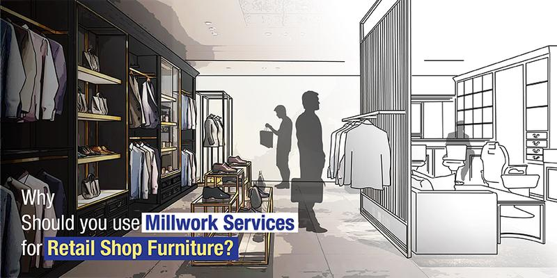Why should you use millwork services for retail shop furniture?